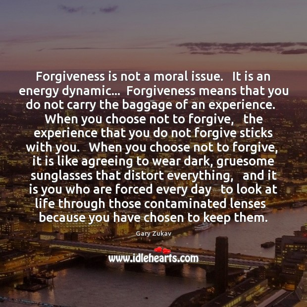 Forgiveness is not a moral issue.   It is an energy dynamic…  Forgiveness Gary Zukav Picture Quote