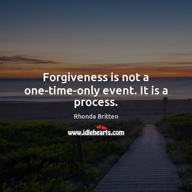 Image, Forgiveness is not a one-time-only event. It is a process.