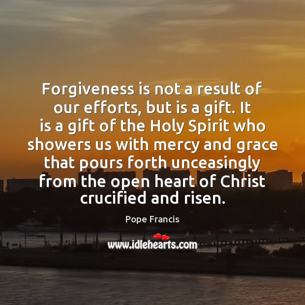 Forgiveness is not a result of our efforts, but is a gift. Image