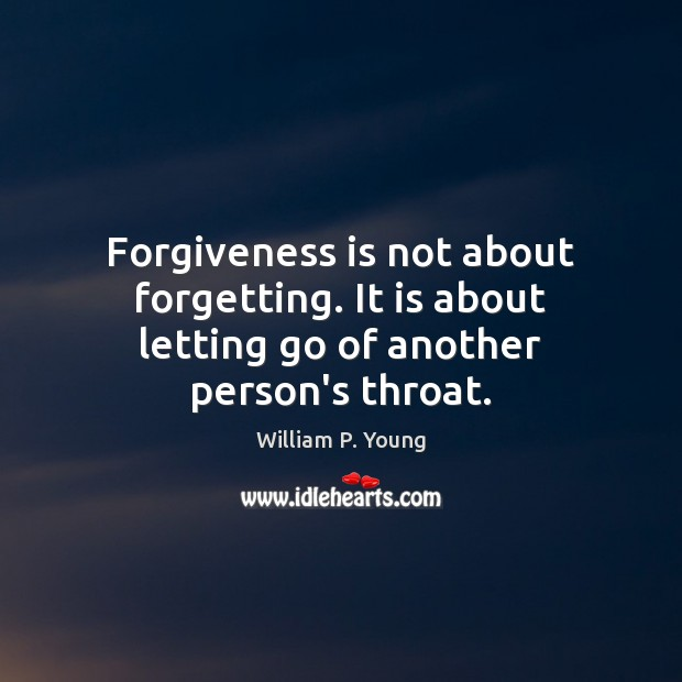 Forgiveness is not about forgetting. It is about letting go of another person's throat. Letting Go Quotes Image