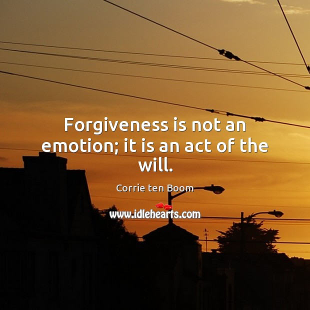 Forgiveness is not an emotion; it is an act of the will. Image