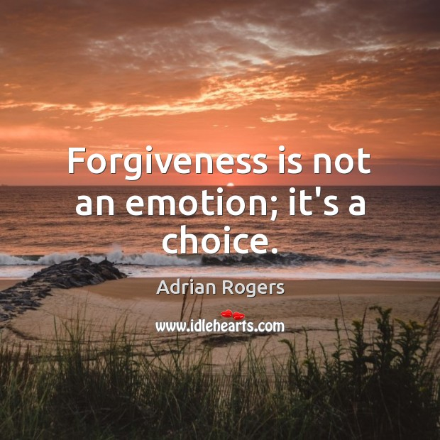 Forgiveness is not an emotion; it's a choice. Adrian Rogers Picture Quote