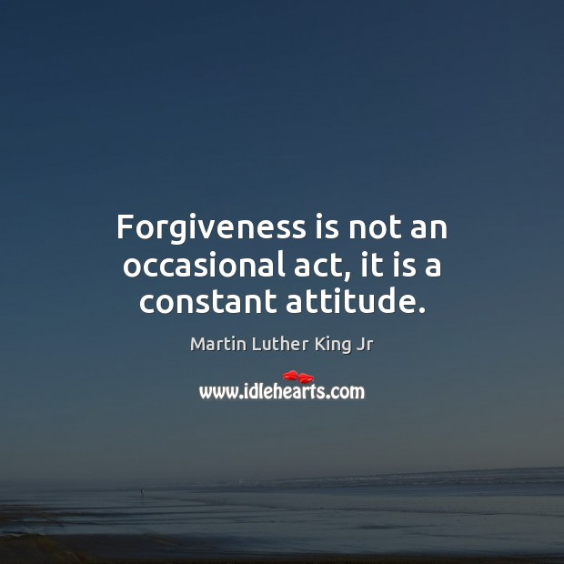 Image, Forgiveness is not an occasional act, it is a constant attitude.
