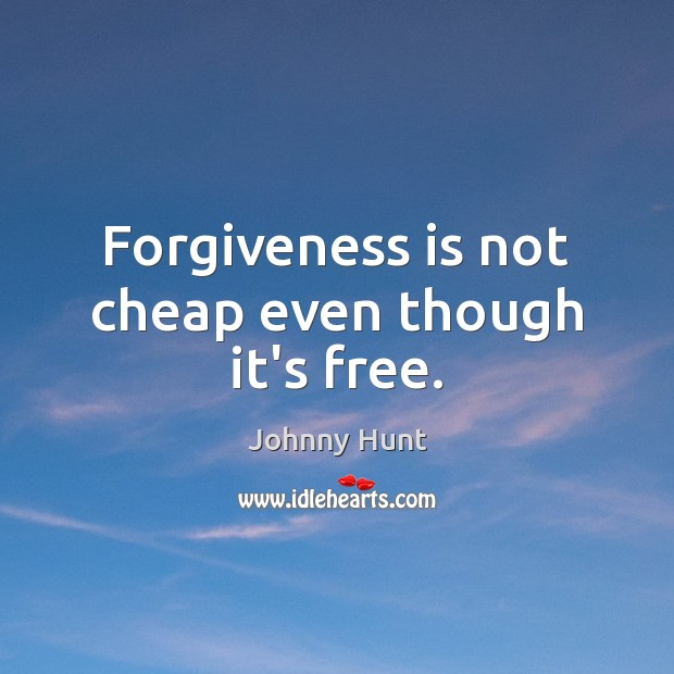 Forgiveness is not cheap even though it's free. Image