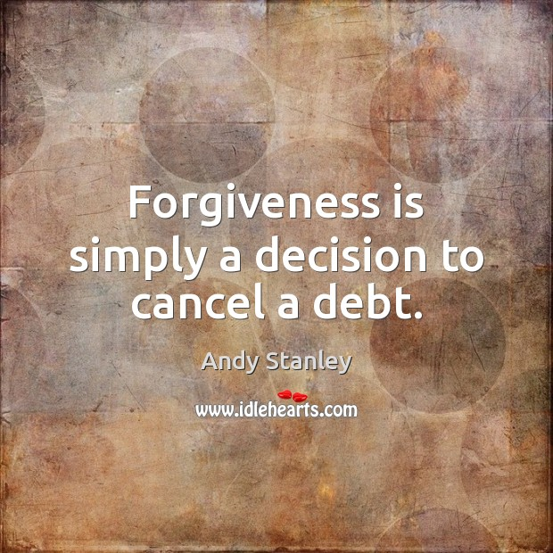 Forgiveness is simply a decision to cancel a debt. Image