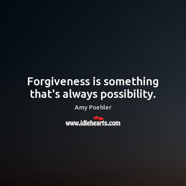 Image, Forgiveness is something that's always possibility.