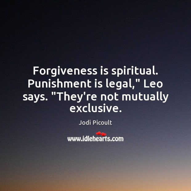 """Forgiveness is spiritual. Punishment is legal,"""" Leo says. """"They're not mutually exclusive. Punishment Quotes Image"""