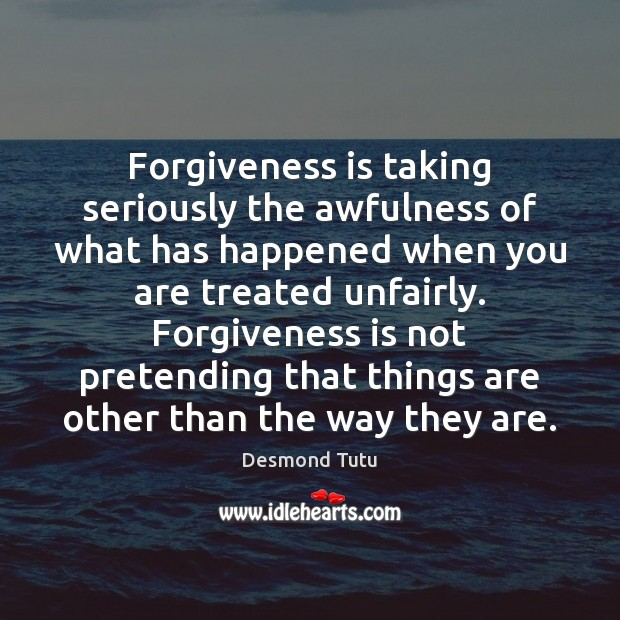 Image, Forgiveness is taking seriously the awfulness of what has happened when you
