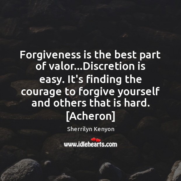Forgiveness is the best part of valor…Discretion is easy. It's finding Forgive Yourself Quotes Image
