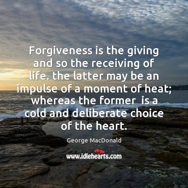 Image, Forgiveness is the giving and so the receiving of life. the latter