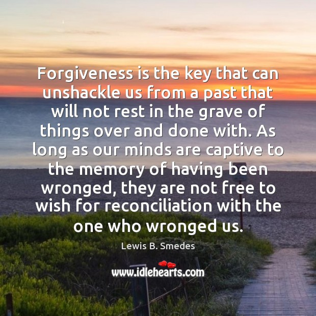 Forgiveness is the key that can unshackle us from a past that Lewis B. Smedes Picture Quote