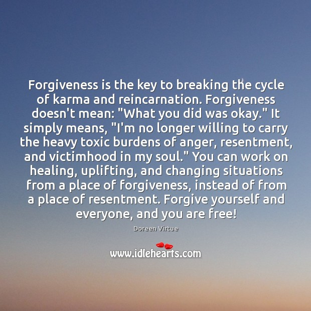 Forgiveness is the key to breaking the cycle of karma and reincarnation. Forgive Yourself Quotes Image