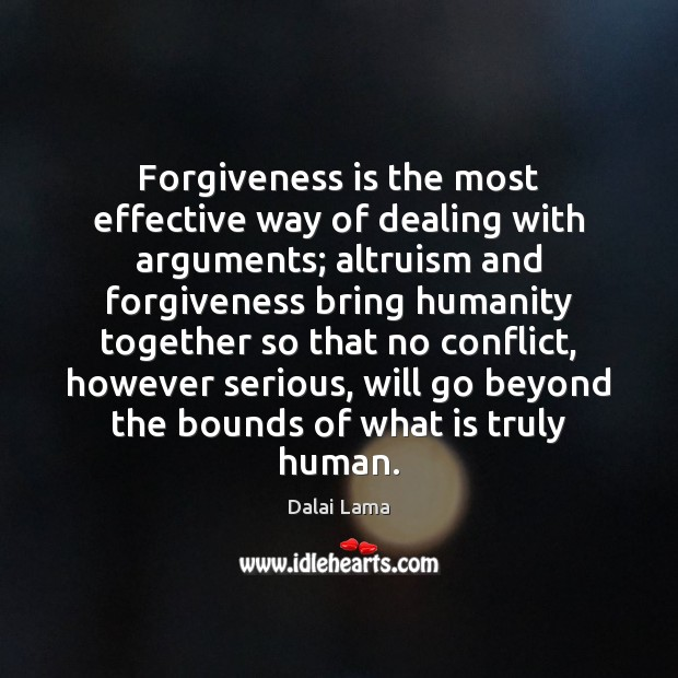 Forgiveness is the most effective way of dealing with arguments; altruism and Dalai Lama Picture Quote