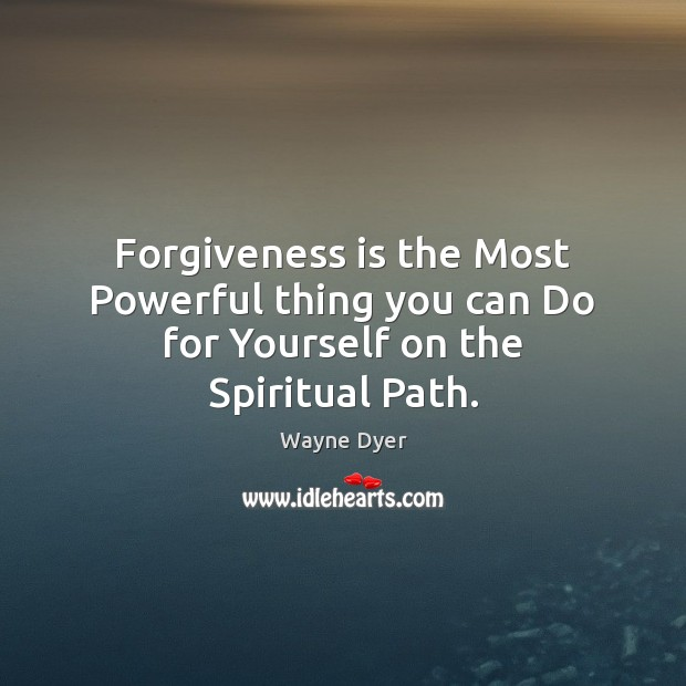 Image, Forgiveness is the Most Powerful thing you can Do for Yourself on the Spiritual Path.