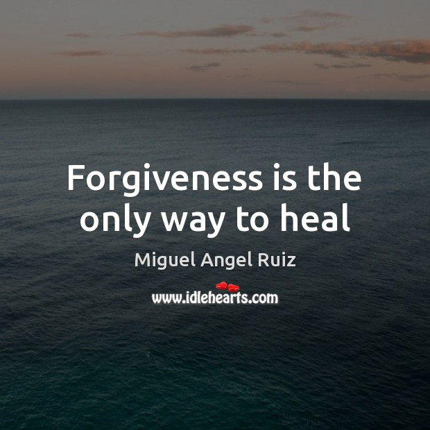 Forgiveness is the only way to heal Heal Quotes Image