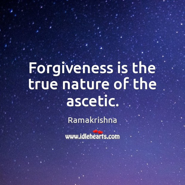 Image, Forgiveness is the true nature of the ascetic.