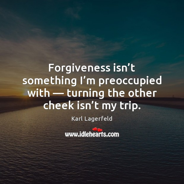 Forgiveness isn't something I'm preoccupied with — turning the other cheek Image