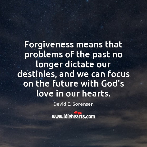 Forgiveness means that problems of the past no longer dictate our destinies, Image