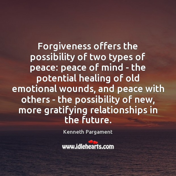 Forgiveness offers the possibility of two types of peace: peace of mind Image