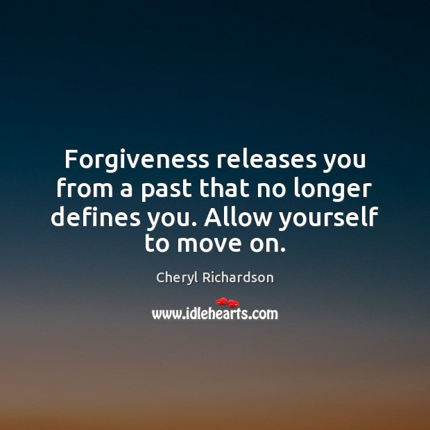 Forgiveness releases you from a past that no longer defines you. Allow Cheryl Richardson Picture Quote