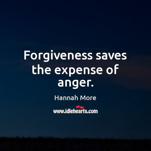 Image, Forgiveness saves the expense of anger.