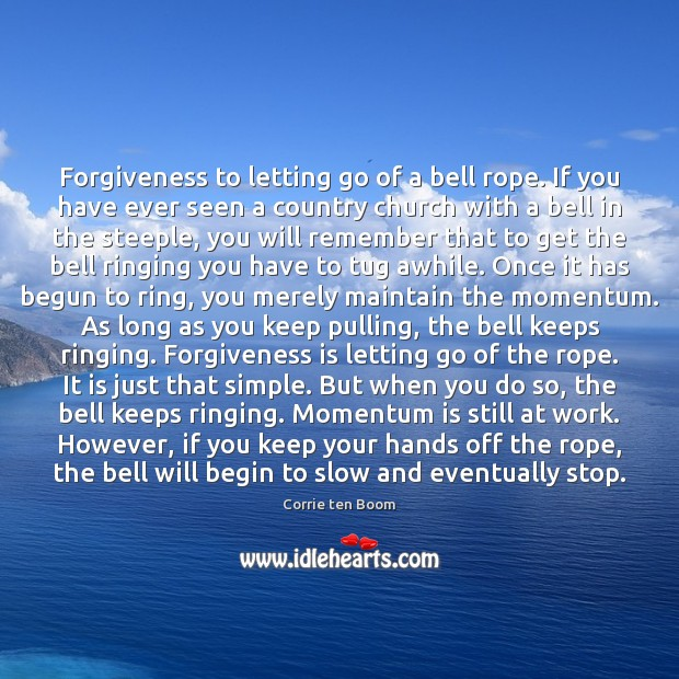 Forgiveness to letting go of a bell rope. If you have ever Image