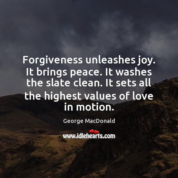 Image, Forgiveness unleashes joy. It brings peace. It washes the slate clean. It