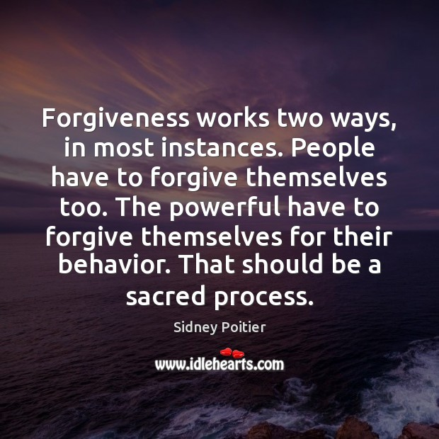 Forgiveness works two ways, in most instances. People have to forgive themselves Behavior Quotes Image