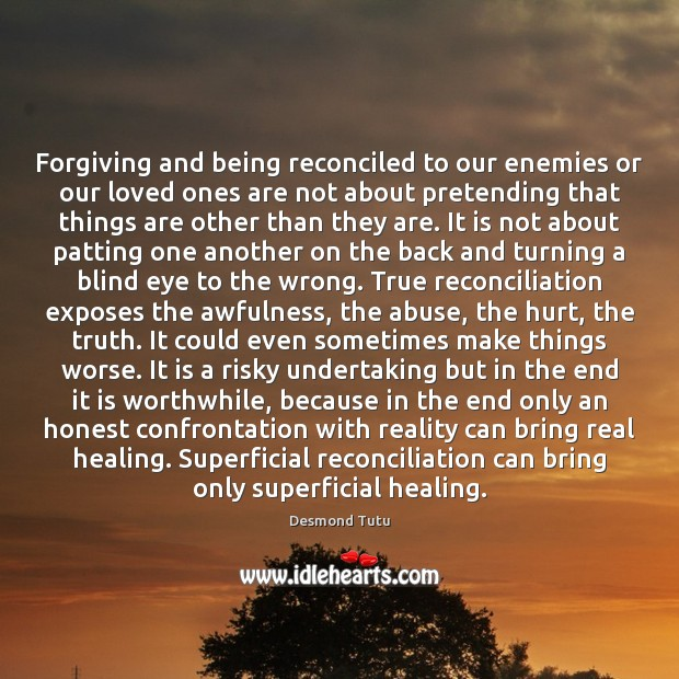 Forgiving and being reconciled to our enemies or our loved ones are Desmond Tutu Picture Quote