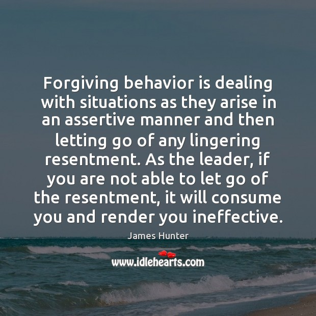 Forgiving behavior is dealing with situations as they arise in an assertive Letting Go Quotes Image