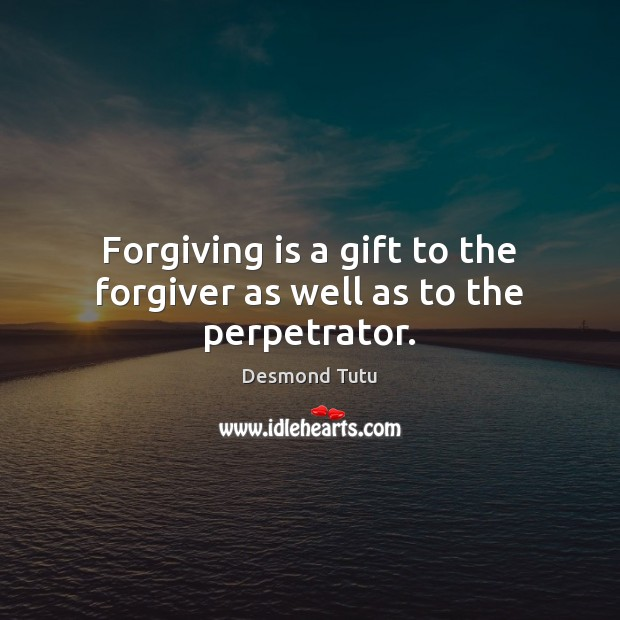 Image, Forgiving is a gift to the forgiver as well as to the perpetrator.