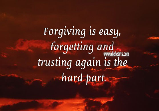 Forgiving is easy, forgetting and trusting again is the hard part. Forgive Quotes Image