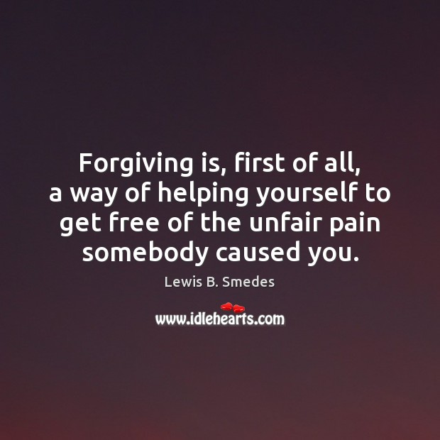 Forgiving is, first of all, a way of helping yourself to get Image