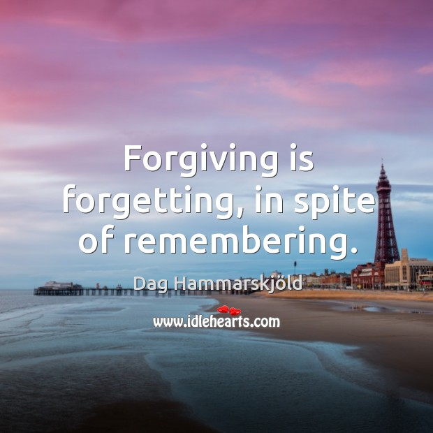 Image, Forgiving is forgetting, in spite of remembering.