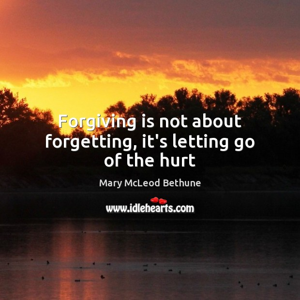 Forgiving is not about forgetting, it's letting go of the hurt Letting Go Quotes Image