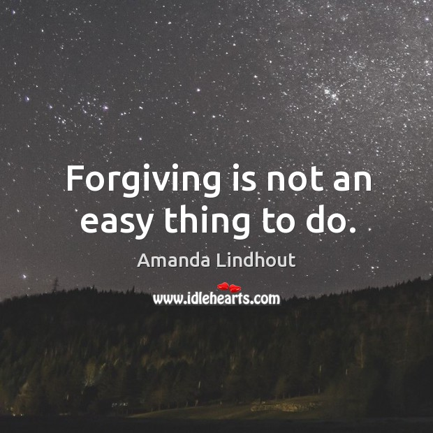 Forgiving is not an easy thing to do. Amanda Lindhout Picture Quote