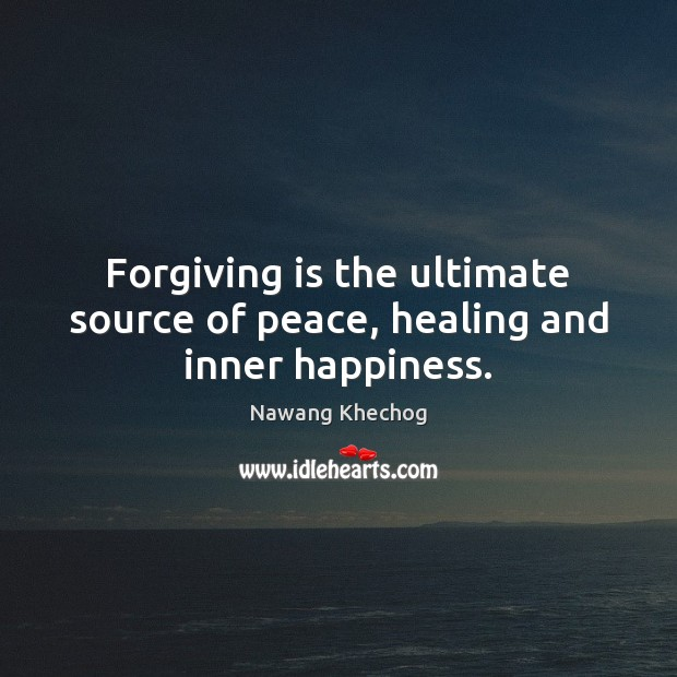Forgiving is the ultimate source of peace, healing and inner happiness. Nawang Khechog Picture Quote