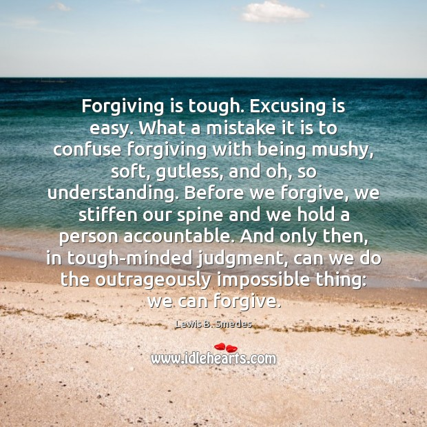 Image, Forgiving is tough. Excusing is easy. What a mistake it is to
