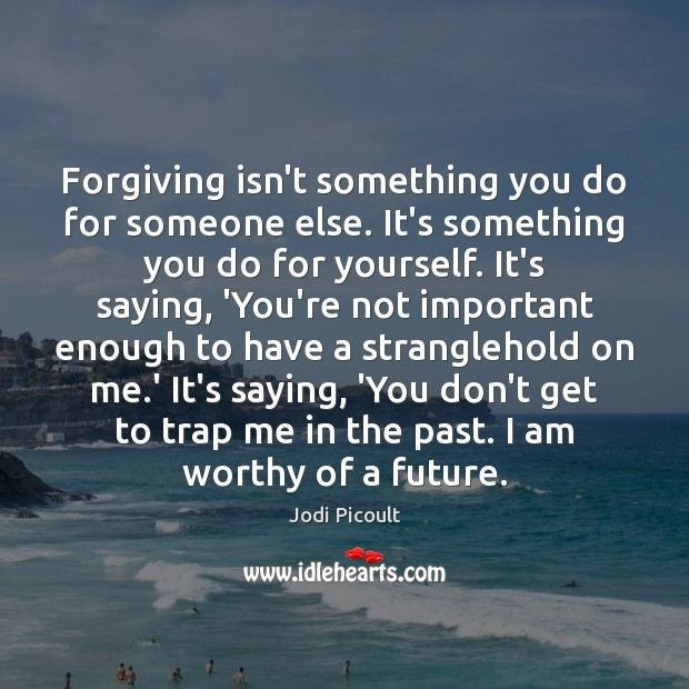 Forgiving isn't something you do for someone else. It's something you do Image