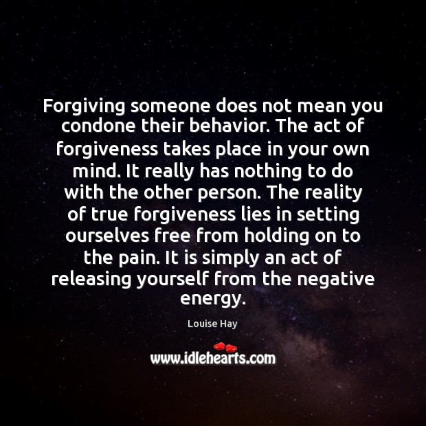 Forgiving someone does not mean you condone their behavior. The act of Louise Hay Picture Quote