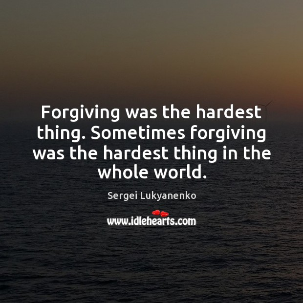 Forgiving was the hardest thing. Sometimes forgiving was the hardest thing in Image