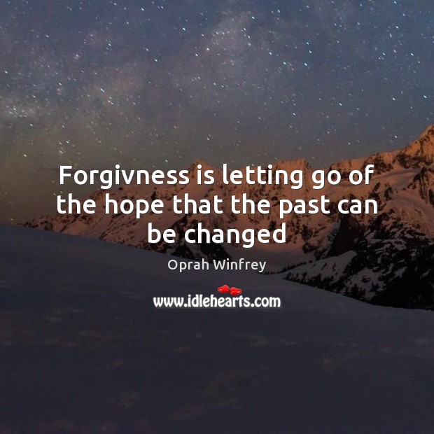 Forgivness is letting go of the hope that the past can be changed Letting Go Quotes Image