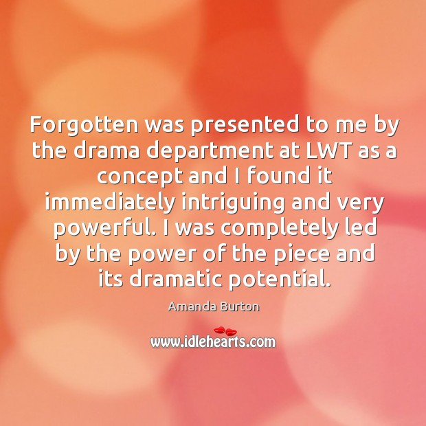 Image, Forgotten was presented to me by the drama department at lwt as a concept and