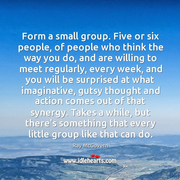 Form a small group. Five or six people, of people who think Image