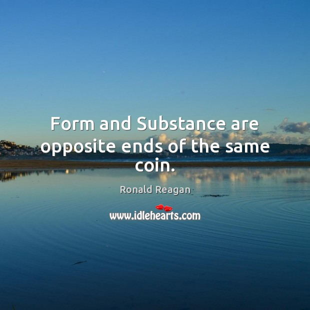 Form and Substance are opposite ends of the same coin. Image