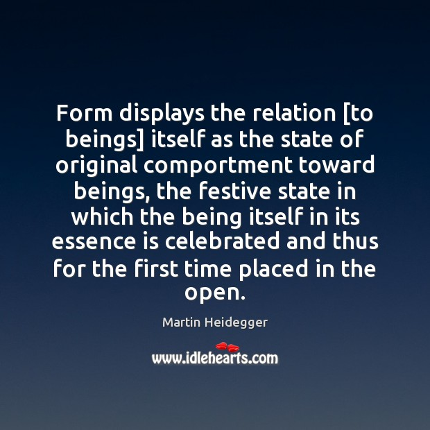 Form displays the relation [to beings] itself as the state of original Martin Heidegger Picture Quote