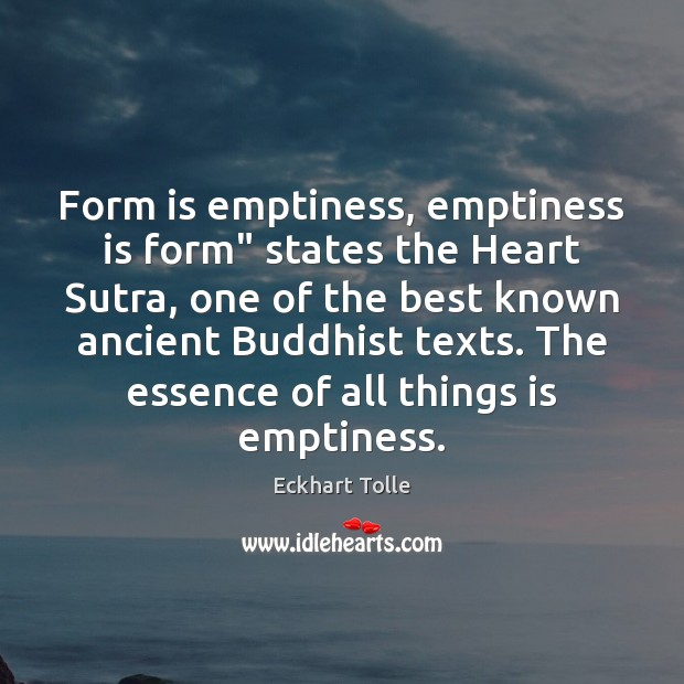 """Form is emptiness, emptiness is form"""" states the Heart Sutra, one of Image"""