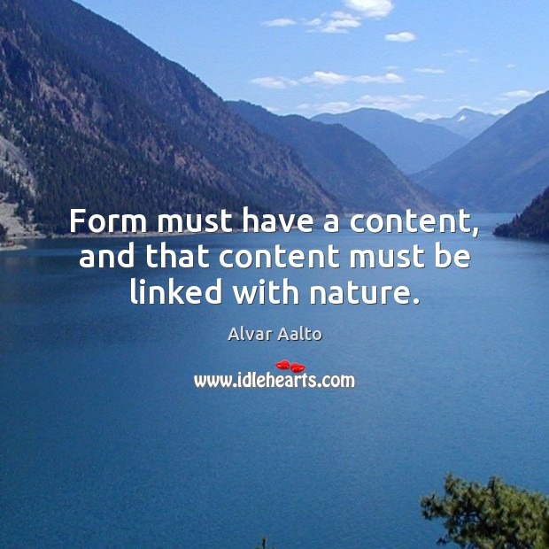 Form must have a content, and that content must be linked with nature. Image