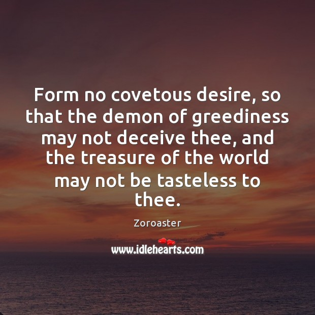 Form no covetous desire, so that the demon of greediness may not Image