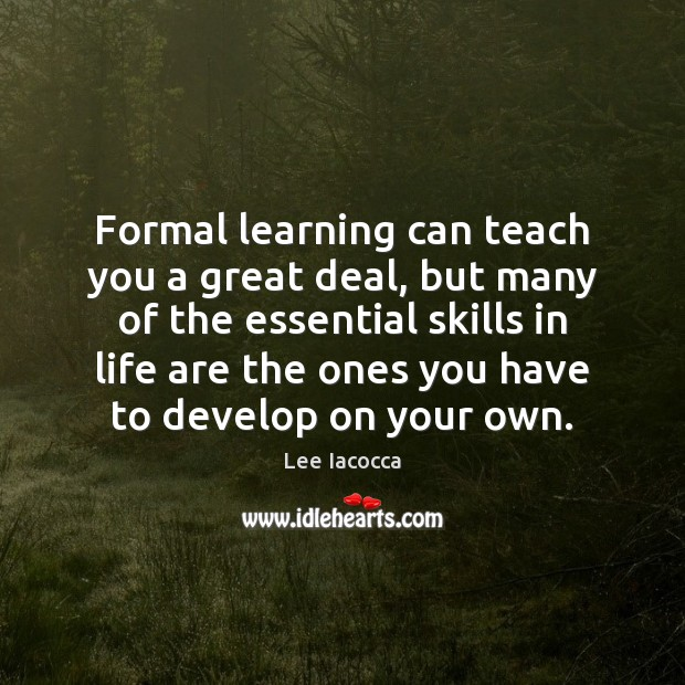 Formal learning can teach you a great deal, but many of the Lee Iacocca Picture Quote